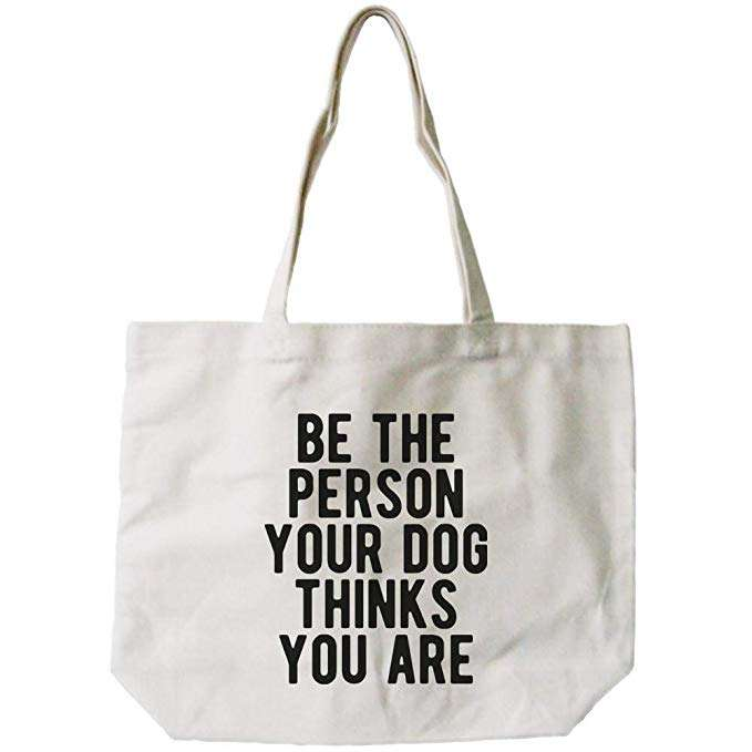 Be The Person Your Dog Thinks You Are Canvas Bag, gifts for dog lovers