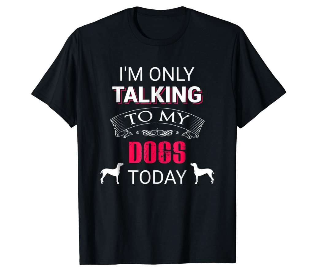 I'm Only Talking To My Dogs Today T-shirt - Mens, unique gift for dog lovers