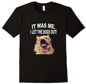 It Was Me. I Let The Dogs Out