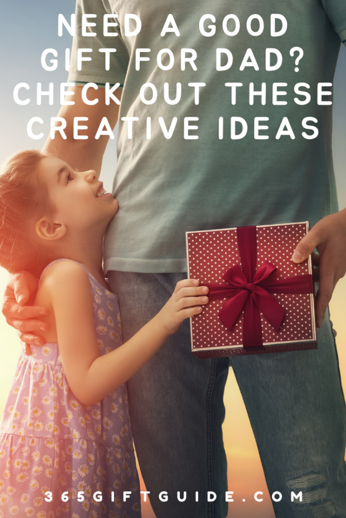 Need a good gift for dad? Check out these creative ideas