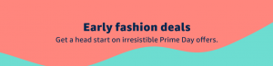 Early Prime Day Fashion Deals
