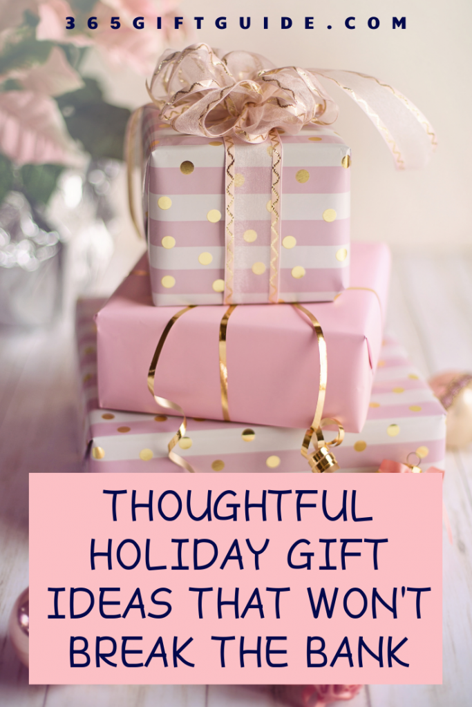 Thoughtful holiday gift ideas that Won't break the bank
