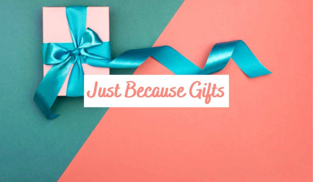 Just because gift ideas