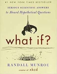 What If? Serious Scientific Answers to Absurd Questions