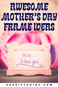 Awesome Mother's Day Frames That Says It All