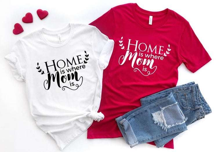 Home is Where Mom is T-shirt
