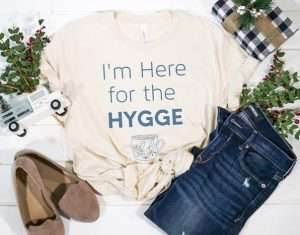I'm Here for the Hygge T-shirt